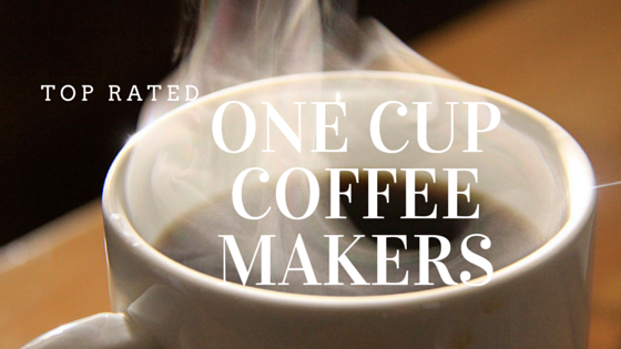 Top Rated One Cup Coffee Makers