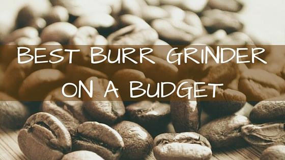 Best Budget Burr Grinder