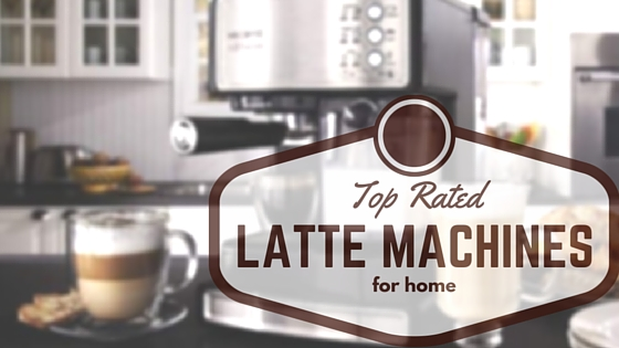 Top Rated Latte Machines