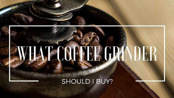 what coffee grinder should i buy