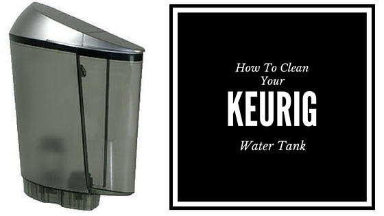 how to clean keurig water tank