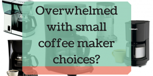 Looking for the Top Rated Small Coffee Makers?