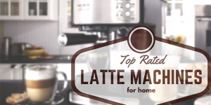 Become a Home Barista With These Top Rated Latte Machines