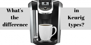 What is the best Keurig? We Compare the Differences in Keurig Models