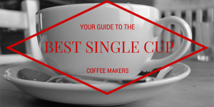 Needing Reviews for Best Single Cup Coffee Maker?