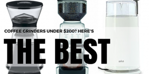 What Is The Best Coffee Grinder Under 200 Dollars?