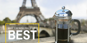 Why French Press Coffee is the Best