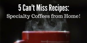 Looking for The Best Coffee Recipe at Home?